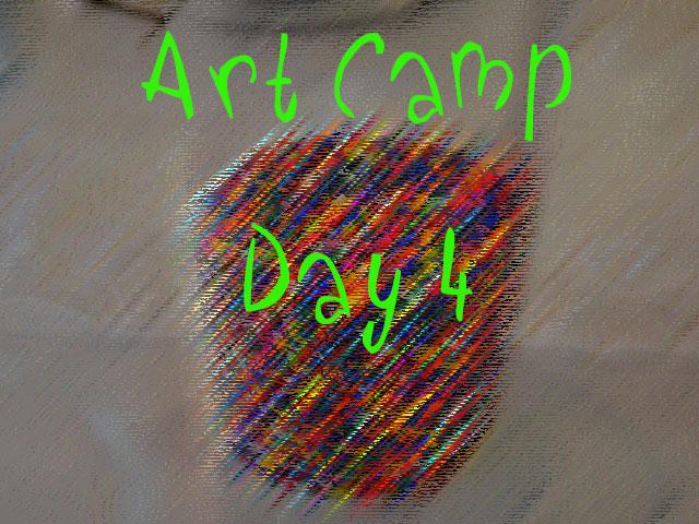 Art Camp Update Day 4