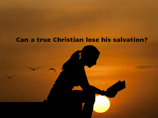 Can a true Christian lose his salvation?