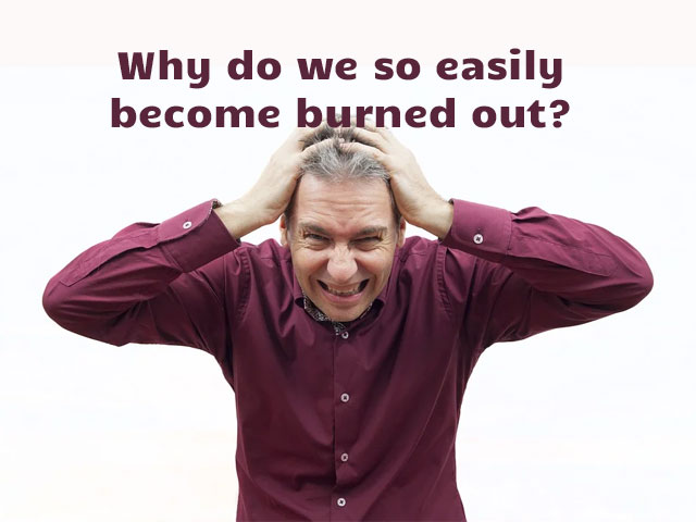 Why do we so easily become burned out?