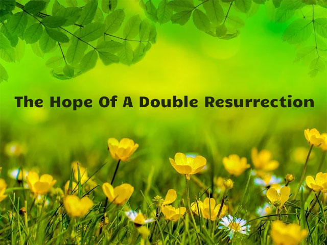 The Hope Of A Double Resurrection