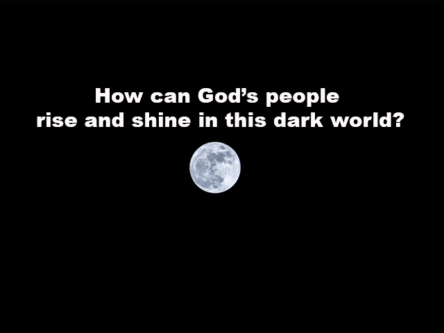 How can God's people rise and shine in this dark world?