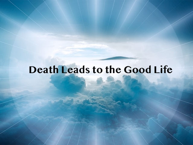 Death Leads to the Good Life