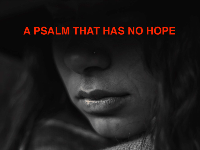 A Psalm That Has No Hope