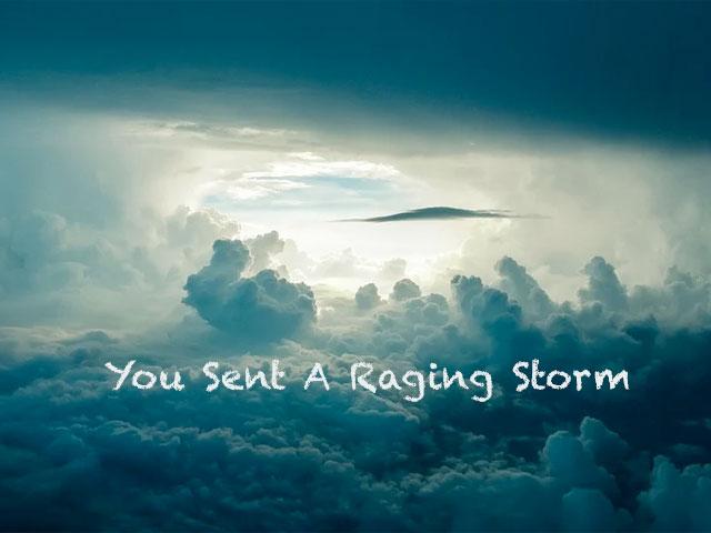 You Sent A Raging Storm